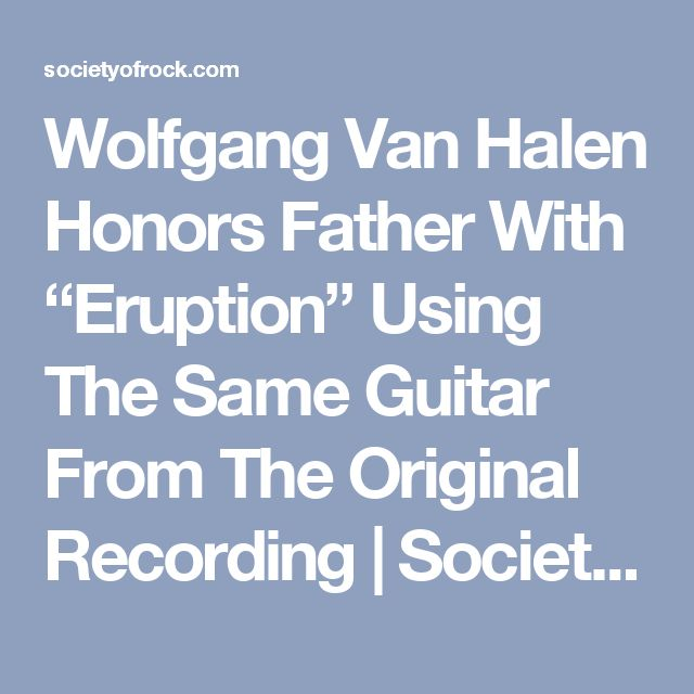 """Wolfgang Van Halen Honors Father With """"Eruption"""" Using The Same Guitar From The Original Recording 