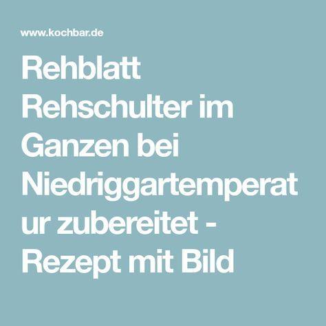 Rehblatt Rehschulter im Ganzen bei Niedriggartemperatur zubereitet - Rezept mit Bild