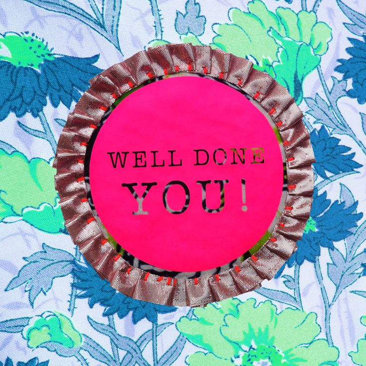 WELL DONE YOU rosette pin badge. perfect for any 'CONGRATULATIONS SITUATION' the perfect alternative to a card.  gift tag with space for your personal message included. Hand made in Bristol.