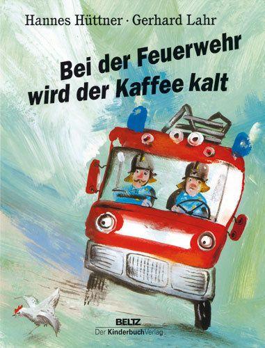 Bei der Feuerwehr wird der Kaffee kalt   31 Kinderbücher, die Du nur kennst…