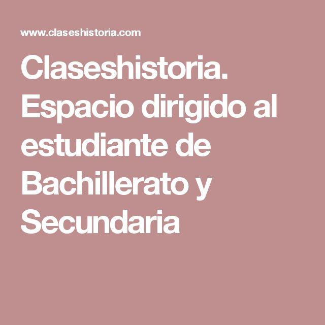 Claseshistoria. Espacio dirigido al estudiante de Bachillerato y Secundaria