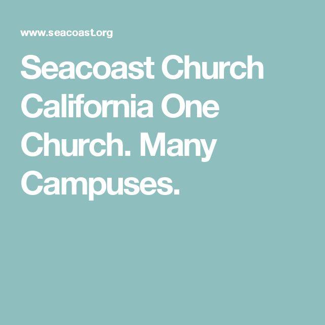 Seacoast Church California One Church. Many Campuses.