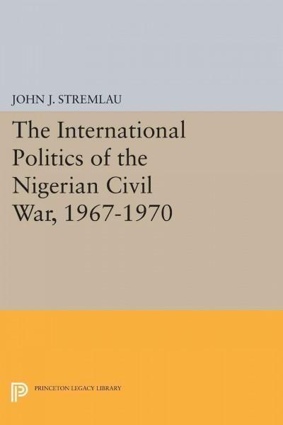 The International Politics of the Nigerian Civil War 1967-1970