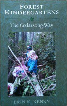 Forest Kindergartens: The Cedarsong Way: Erin K. Kenny, Erin Kenny, none: 9780615849201: Amazon.com: Books