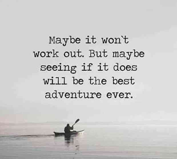 """""""Maybe it won't work out. But maybe seeing if it does will be the best adventure ever."""""""