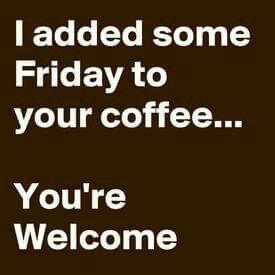 Ah yes,the end of the week. Let The Weekend Begin!