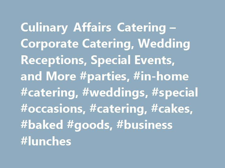 Culinary Affairs Catering – Corporate Catering, Wedding Receptions, Special Events, and More #parties, #in-home #catering, #weddings, #special #occasions, #catering, #cakes, #baked #goods, #business #lunches http://debt.nef2.com/culinary-affairs-catering-corporate-catering-wedding-receptions-special-events-and-more-parties-in-home-catering-weddings-special-occasions-catering-cakes-baked-goods-business/  # Welcome to Culinary Affairs Catering Culinary Affairs Catering is a full-service…