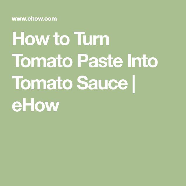 How to Turn Tomato Paste Into Tomato Sauce | eHow