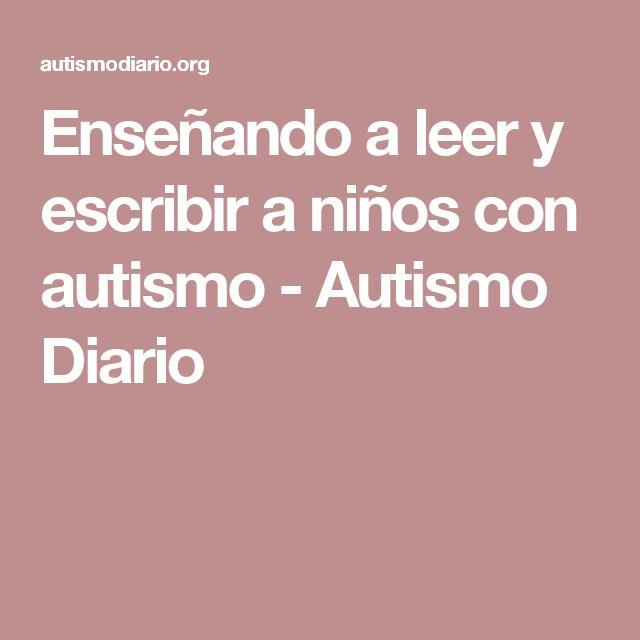 Enseñando a leer y escribir a niños con autismo - Autismo Diario