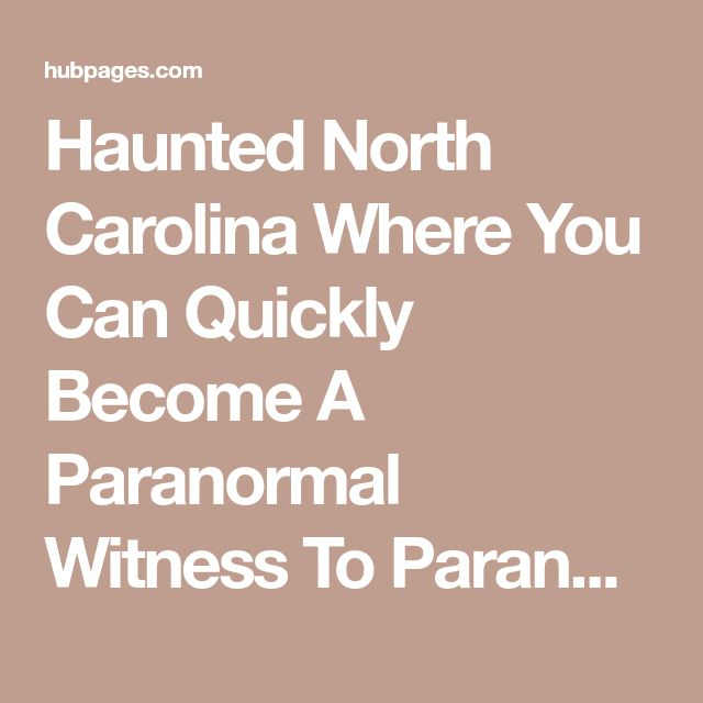 Haunted North Carolina Where You Can Quickly Become A Paranormal Witness To Paranormal Activity. | HubPages