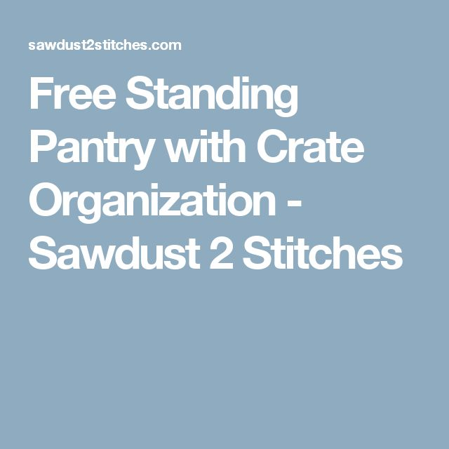 Free Standing Pantry with Crate Organization - Sawdust 2 Stitches