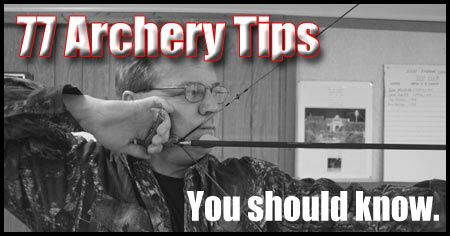 Here are 77 archery tips that will help you in almost every facet of archery. Our archery tips cover fine tuning equipment, shooting form, and so much more!
