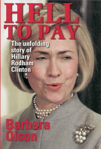 Hell to Pay: The Unfolding Story of Hillary Rodham Clinton by Barbara Olson. Television commentator and former congressional investigator Barbara Olson has conducted countless interviews and tapped sources of Washington insiders to reveal the real Hillary Rodham Clinton.