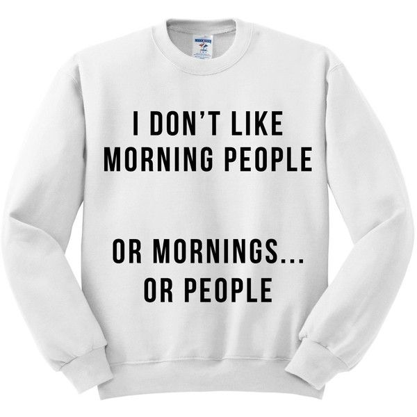 Crewneck I Don't Like Morning People Sweater Jumper Pullover Funny... (31 BAM) ❤ liked on Polyvore featuring tops, sweaters, jumpers, shirts, pullover sweater, crewneck pullover, oversized tops, sweater pullover and crewneck sweater