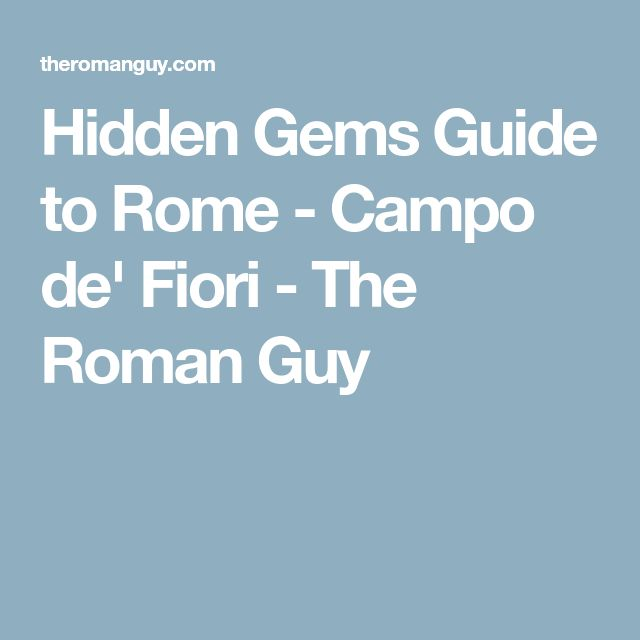 Hidden Gems Guide to Rome - Campo de' Fiori - The Roman Guy