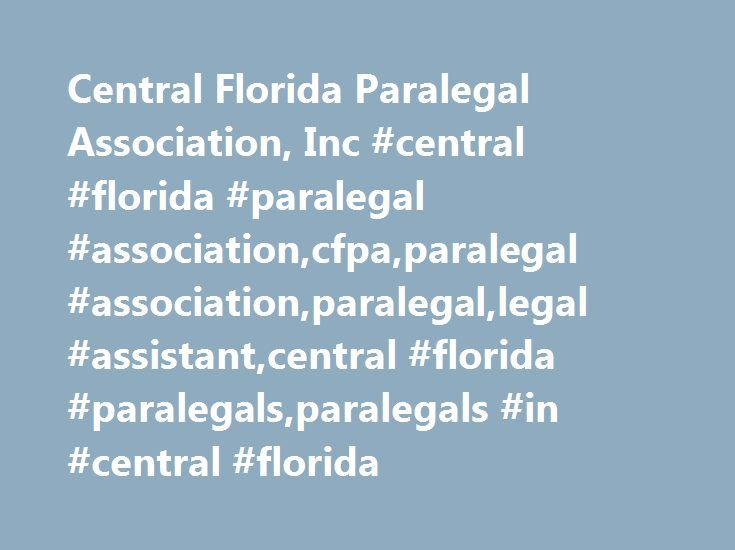 Central Florida Paralegal Association, Inc #central #florida #paralegal #association,cfpa,paralegal #association,paralegal,legal #assistant,central #florida #paralegals,paralegals #in #central #florida http://design.nef2.com/central-florida-paralegal-association-inc-central-florida-paralegal-associationcfpaparalegal-associationparalegallegal-assistantcentral-florida-paralegalsparalegals-in-central-florid/  # Central Florida Paralegal Association, Inc. The Central Florida Paralegal…