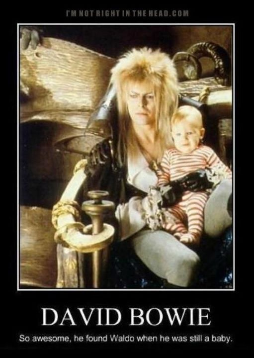 David Bowie - Labrynth! Haha one of my favorite movies:) you remind me of the babe!