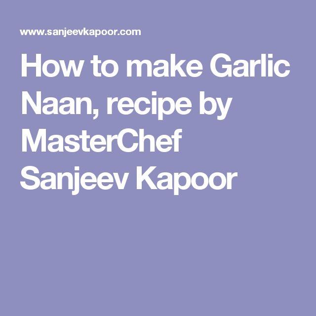 How to make Garlic Naan, recipe by MasterChef Sanjeev Kapoor