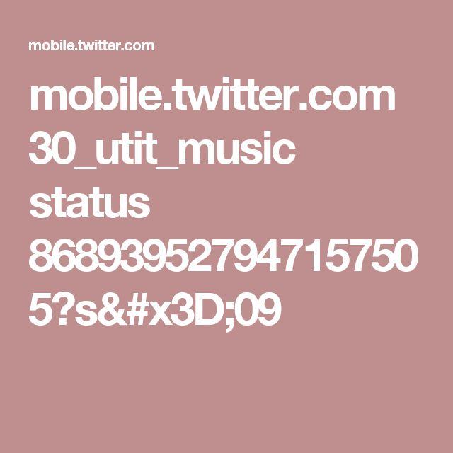 mobile.twitter.com 30_utit_music status 868939527947157505?s=09