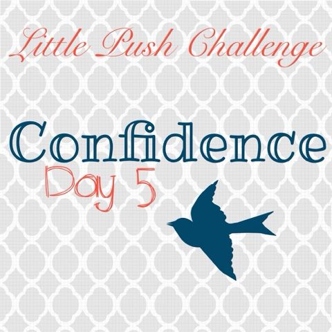 Coach Crystal P: Little Push 5 Day Challenge: Confidence Day 5