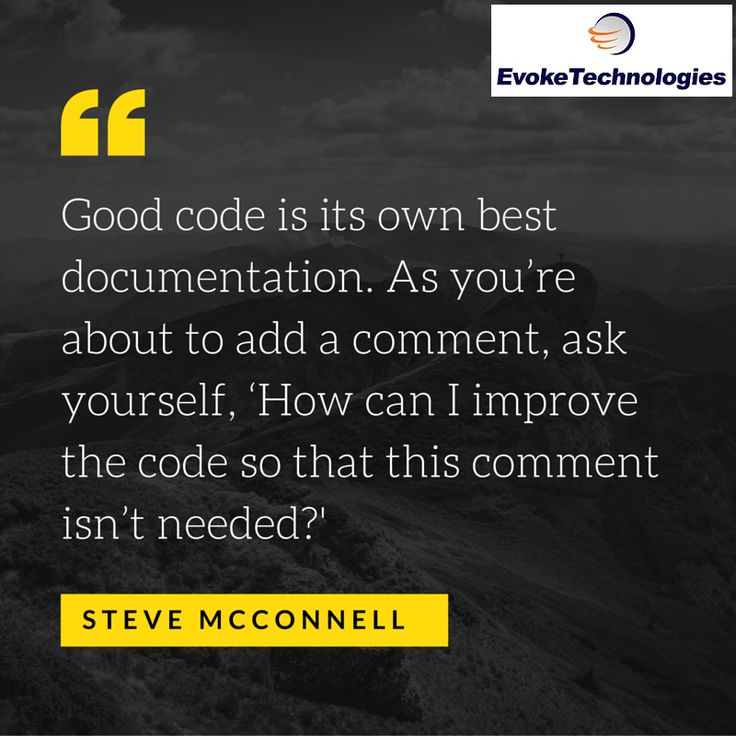 Good code is its own best documentation. As you're about to add a comment, ask yourself, 'How can I improve the code so that this comment isn't needed?'– Steve McConnell