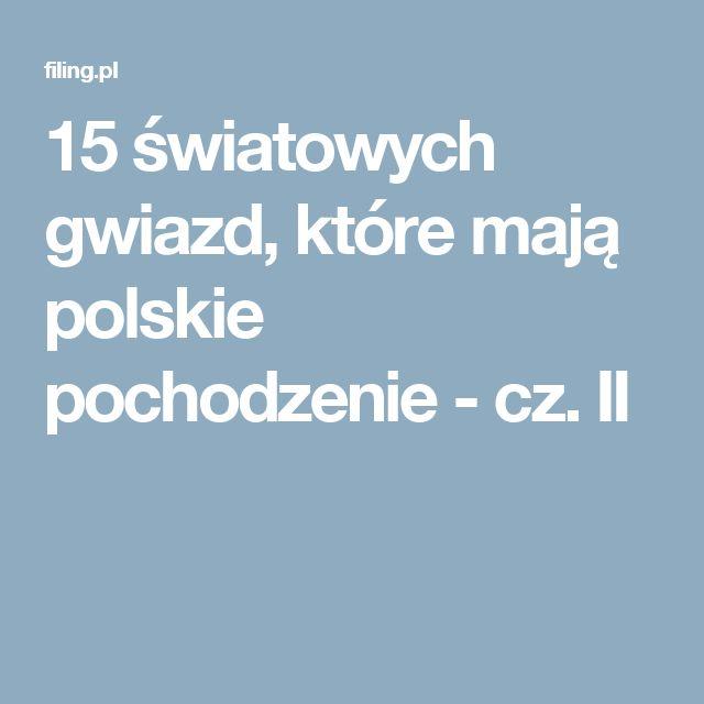 15 światowych gwiazd, które mają polskie pochodzenie - cz. II