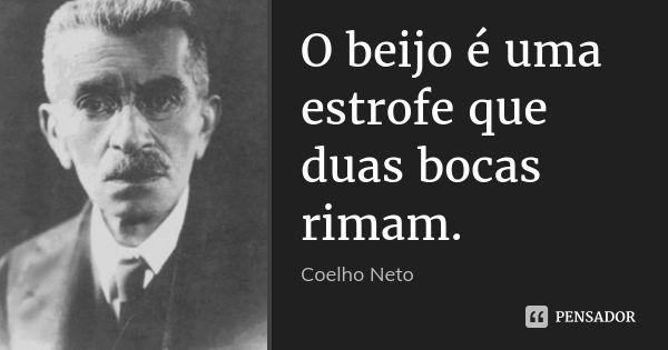 O beijo é uma estrofe que duas bocas rimam. — Coelho Neto