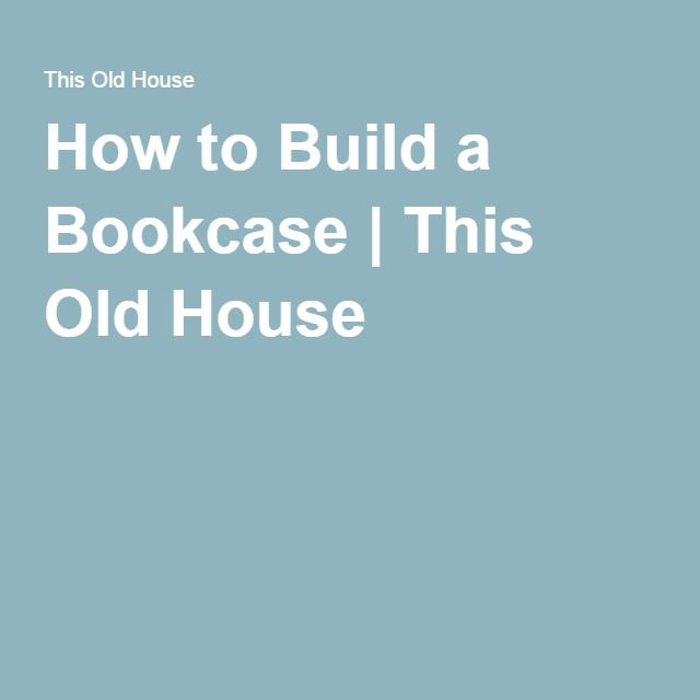 How to Build a Bookcase | This Old House