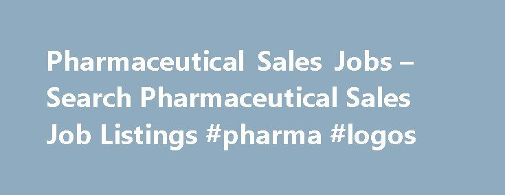 Pharmaceutical Sales Jobs – Search Pharmaceutical Sales Job Listings #pharma #logos http://pharma.nef2.com/2017/05/01/pharmaceutical-sales-jobs-search-pharmaceutical-sales-job-listings-pharma-logos/  #pharmaceutical sales companies # Pharmaceutical Sales Jobs Pharmaceutical Sales Job Overview Pharmaceutical sales representatives are responsible for providing prescription drug information, giving samples to physicians, and monitoring prescriptions written by doctors throughout their…