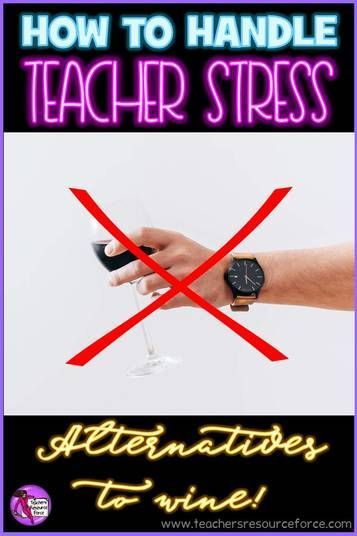 7 healthy alternatives to wine for dealing with teacher stress.