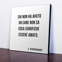 """Quadro con #aforisma di Schopenhauer """"Chi non ha avuto un #cane non sa cosa significhi essere amato."""" (a partire da euro 23,90)"""