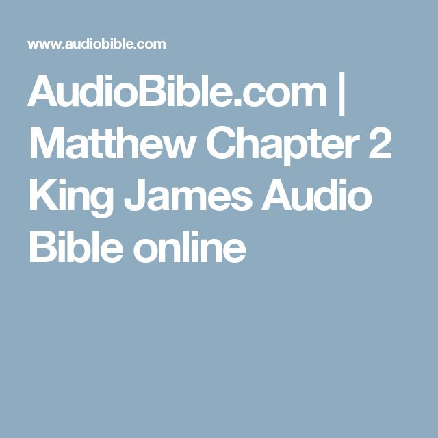 AudioBible.com | Matthew Chapter 2 King James Audio Bible online