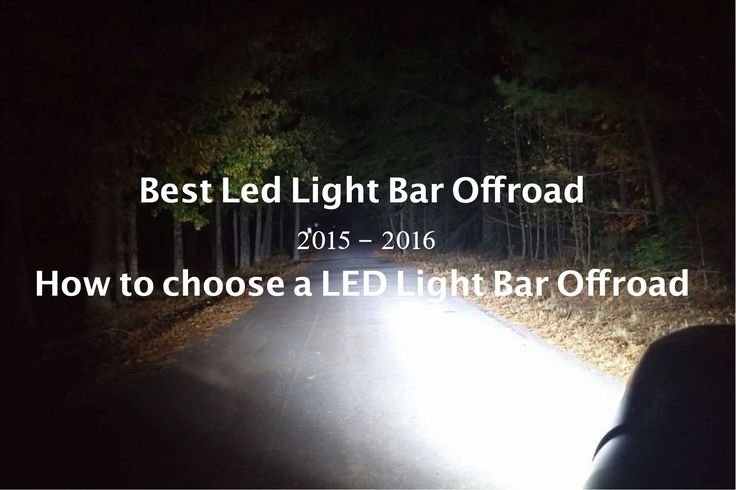 Best Led Light Bar Offroad Reviews 2015 – 2016 Find helpful information on how to choose LED light bar Offroad and the latest selection of led light bars with reviews for 2015 and new arrivals for 2016