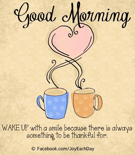 Good morning and be thankful quote via www.Facebook/JoyEachDay