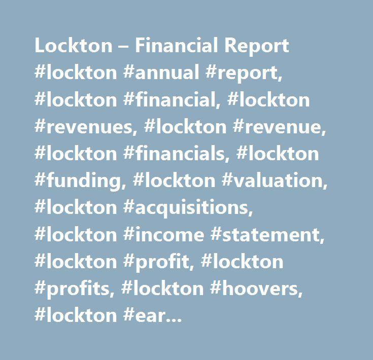 Lockton – Financial Report #lockton #annual #report, #lockton #financial, #lockton #revenues, #lockton #revenue, #lockton #financials, #lockton #funding, #lockton #valuation, #lockton #acquisitions, #lockton #income #statement, #lockton #profit, #lockton #profits, #lockton #hoovers, #lockton #earnings, #lockton #annual #revenue, #lockton #annual #revenues, #lockton #yearly #revenue, #lockton #yearly #revenues, #lockton #stock, #lockton #stock #symbol, #lockton #stock #ticker, #lockton…