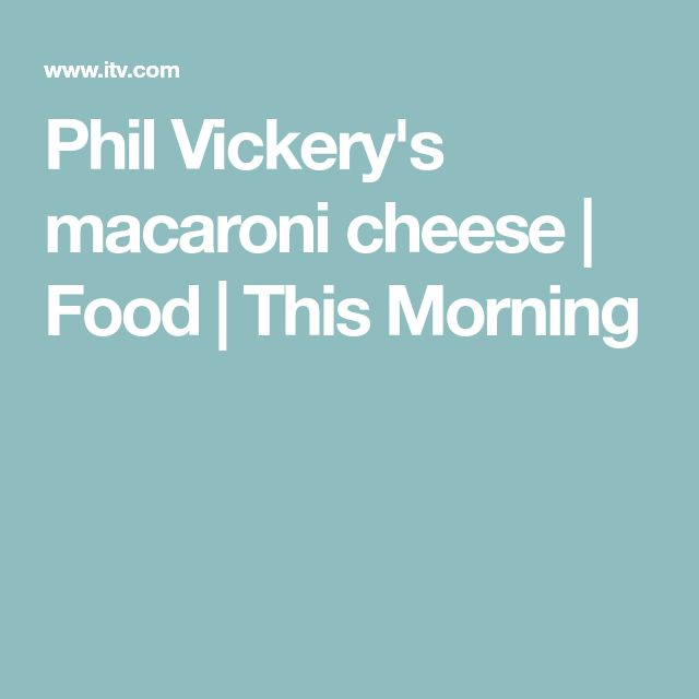 Phil Vickery's macaroni cheese | Food | This Morning