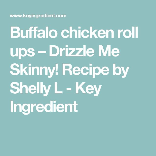 Buffalo chicken roll ups – Drizzle Me Skinny! Recipe by Shelly L - Key Ingredient