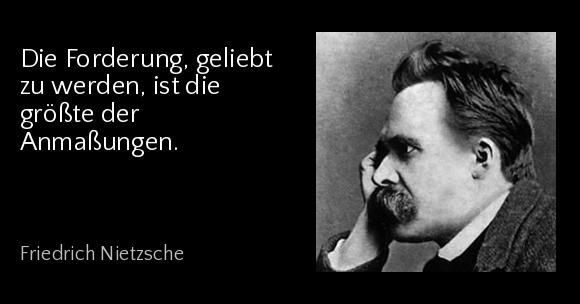 Friedrich Nietzsche Quotes The Demand To Be Loved Is The Greatest Of Presumptions Demand Friedrich Greatest Friedrich Nietzsche Author Quotes Nietzsche