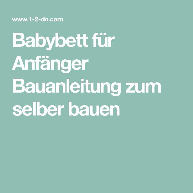 25+ parasta ideaa Pinterestissä: Babybett selber bauen ...