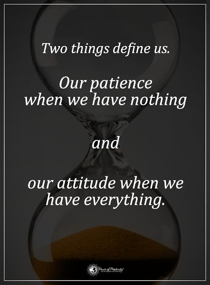 Two things define us. Our patience when we have nothing and our attitude when we have everything.  #powerofpositivity #positivewords  #positivethinking #inspirationalquote #motivationalquotes #quotes #life #love #hope #faith #respect #definition #patience #attitude #everything #nothing #grateful