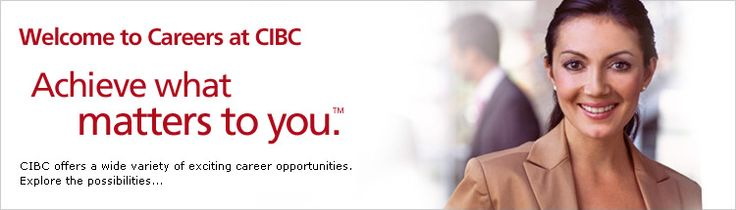 Welcome to Careers at CIBC. Achieve what matters to you. CIBC offers a wide variety of exciting career opportunities. Explore the possibilities…