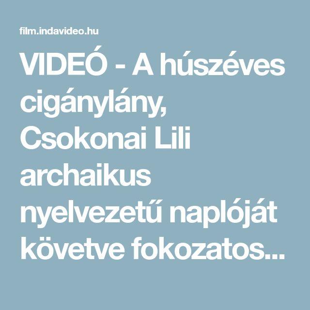 VIDEÓ - A húszéves cigánylány, Csokonai Lili archaikus nyelvezetű naplóját követve fokozatosan tárul föl előttünk egy egyoldalú szerelem krónikája. Gryllus... Online mozi ingyen, legálisan a CEMP jóvoltából.