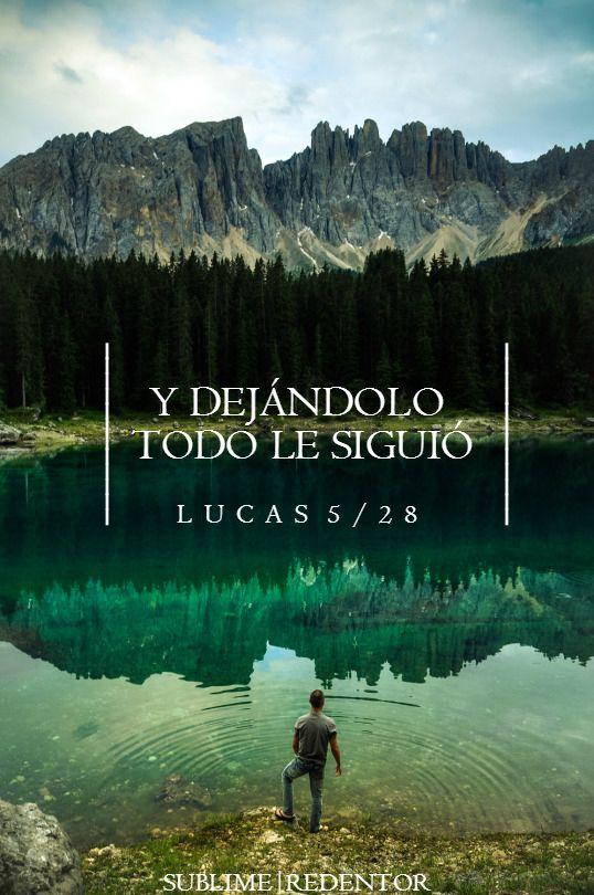 Y dejándolo todo, se levantó y le siguió. Lucas 5:28