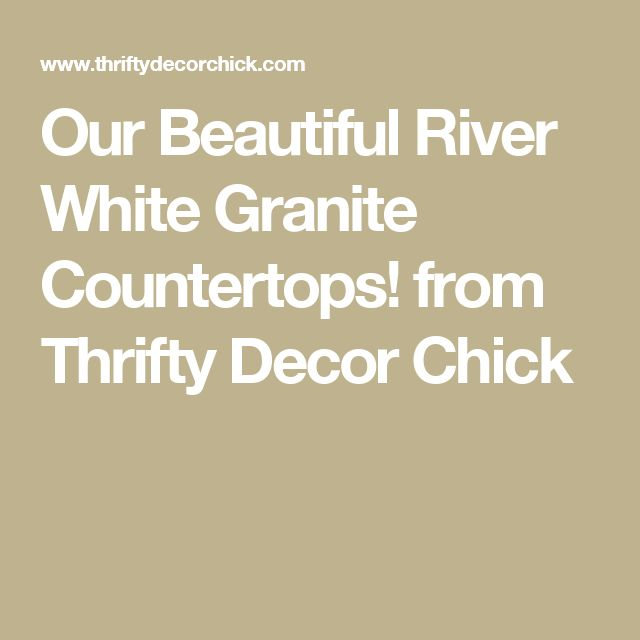 Our Beautiful River White Granite Countertops! from Thrifty Decor Chick