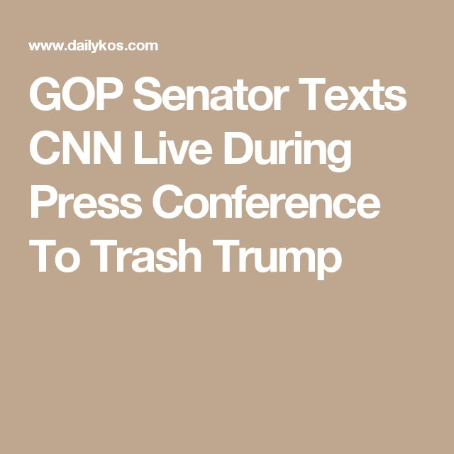 GOP Senator Texts CNN Live During Press Conference To Trash Trump