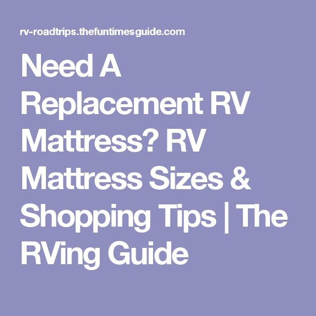 Need A Replacement RV Mattress? RV Mattress Sizes & Shopping Tips | The RVing Guide