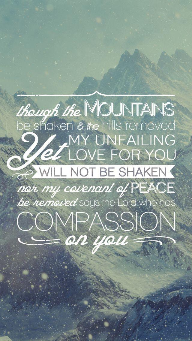 Isaiah 54:10   For more beautiful Bible verse pins, follow us at http://pinterest.com/duoparadigms