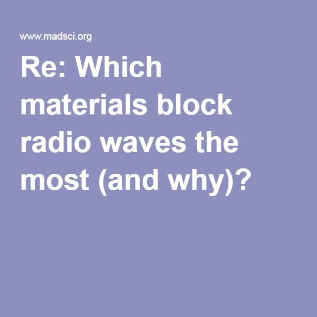 Re: Which materials block radio waves the most (and why)?