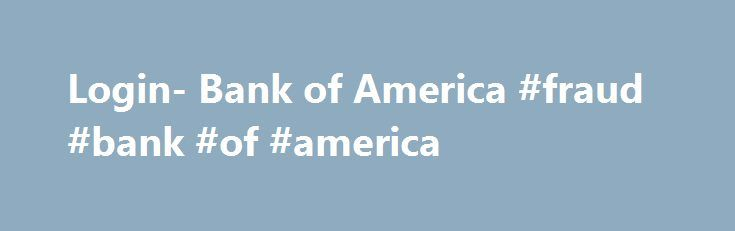 Login- Bank of America #fraud #bank #of #america http://usa.nef2.com/login-bank-of-america-fraud-bank-of-america/  # Can't Log On? Have you logged on to this site before? If yes, you already have a password. If you can't remember it, return to the Log On page to access the Forgot User ID or Password? link. If no, return to the Log On page to access the Are you a new user? link. If you've tried these solutions and still can't log on, call the Bank of America Global Human Resources Service…