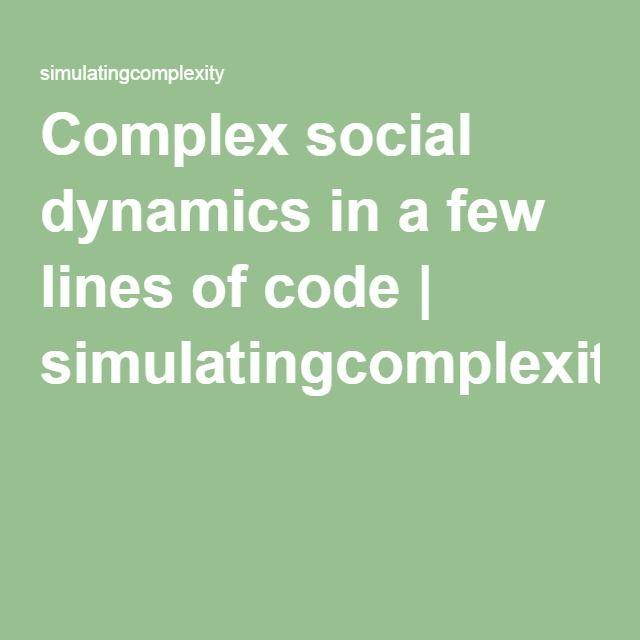 Complex social dynamics in a few lines of code | simulatingcomplexity